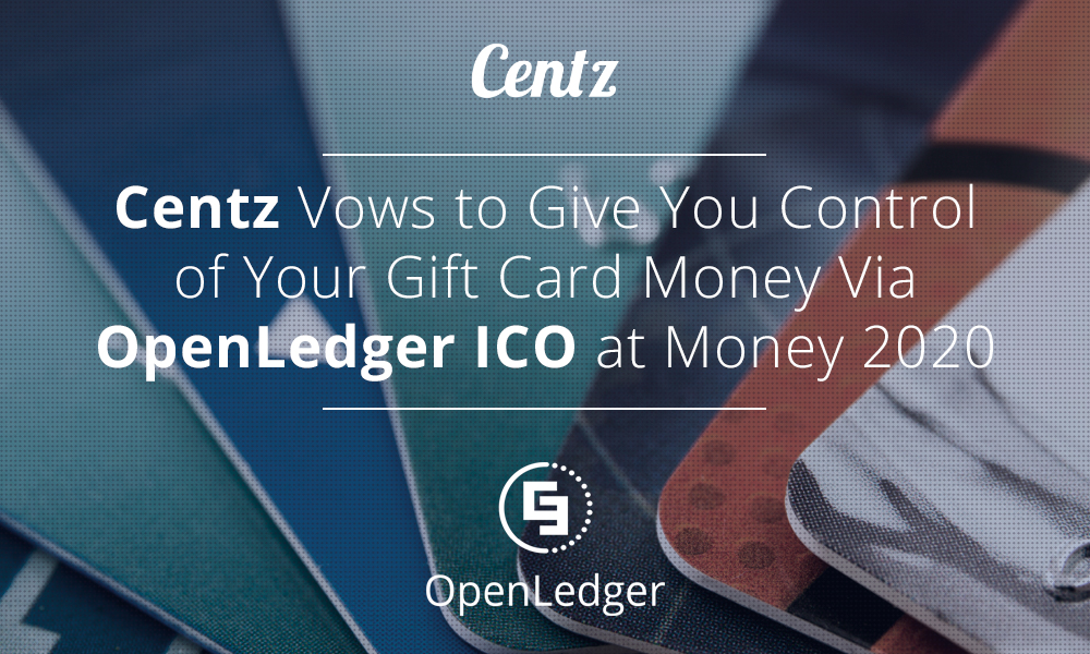 Centz Vows to Give You Control of Your Gift Card Money Via OpenLedger ICO at Money 2020