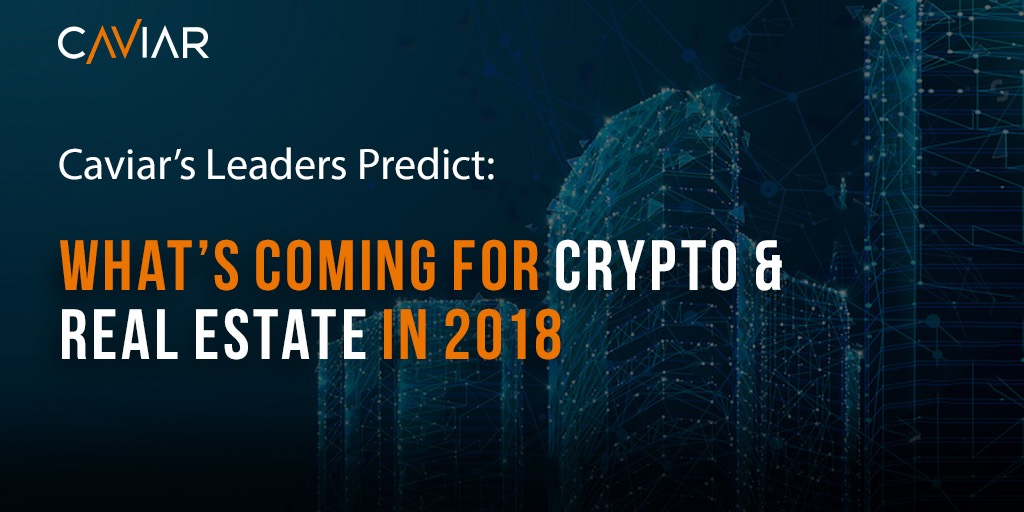 Caviar's Leaders Predict What's Coming for Cryptocurrency and Real Estate in 2018