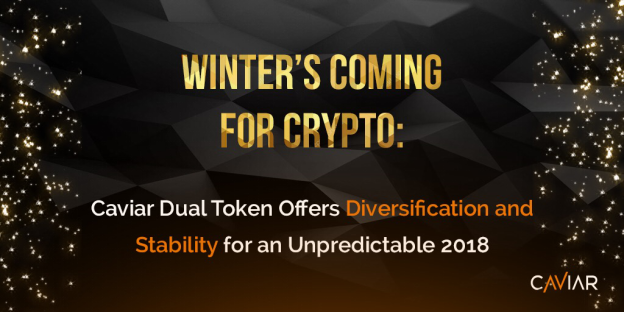 Winter's Coming for Crypto: Caviar Dual Token Offers Diversification and Stability for an Unpredictable 2018